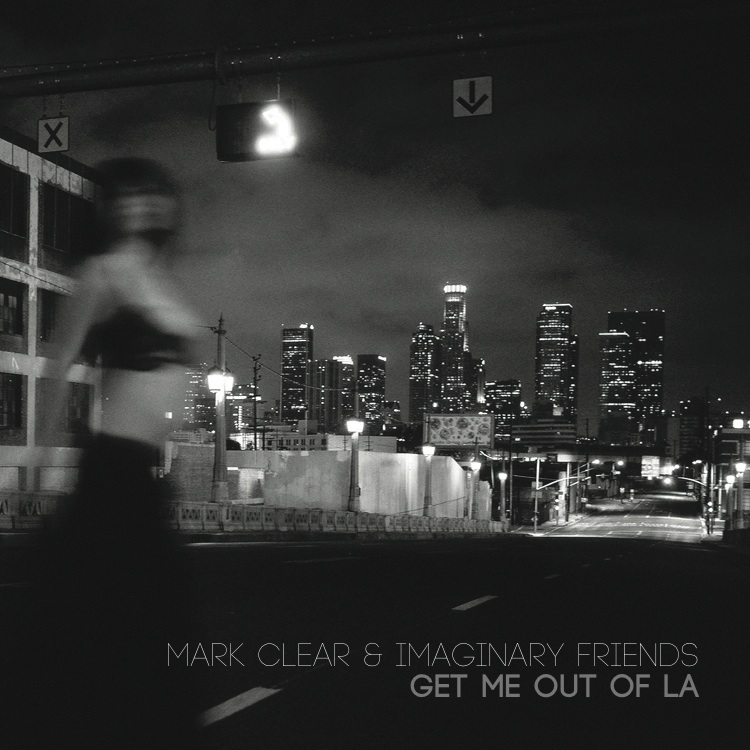 Mark Clear & Imaginary Friends - Get Me Out Of LA